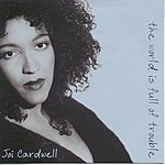 Joi Cardwell The World is Full of Trouble