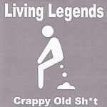 Living Legends Crappy Old Sh*t