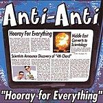 Anti-Anti Hooray for Everything