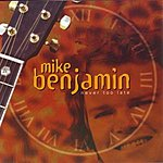 Mike Benjamin Never Too Late