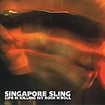 Singapore Sling Life Is Killing My Rock 'N' Roll