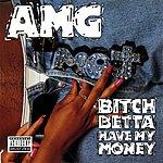AMG Bitch Betta Have My Money (Parental Advisory)