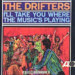 The Drifters I'll Take You Where The Music's Playing
