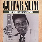 Guitar Slim The ATCO Sessions