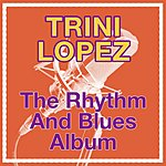 Trini Lopez The Rhythm And Blues Album