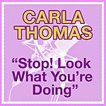 Carla Thomas Stop Look What You Are Doing