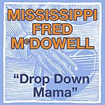 Mississippi Fred McDowell Drop Down Mama