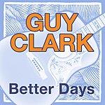 Guy Clark Better Days