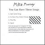 Mike Murray You Can Have These Songs