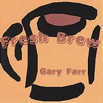 Gary Farr Fresh Brew