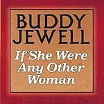 Buddy Jewell If She Were Any Other Woman