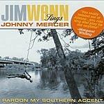 Jim Wann Jim Wann Sings Johnny Mercer: Pardon My Southern Accent