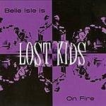 Lost Kids Belle Isle Is On Fire