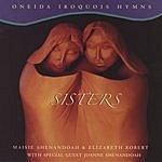 Maisie Shenandoah Sisters: Oneida Iroquois Hymns