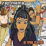 Zap Mama A Ma Zone