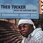 Theo Tucker Meant For Something Great