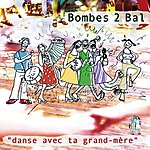 Bombes 2 Bal Danse Avec Ta Grand-Mère