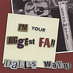Dallas Wayne I'm Your Biggest Fan
