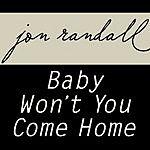Jon Randall Baby Won't You Come Home