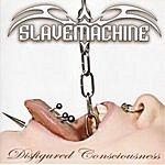 Slave Machine Disfigured Consciousness