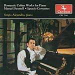 Sergio Alejandro Romantic Cuban Works For Piano