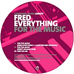 Fred Everything For The Music