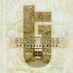 Glass Tiger No Turning Back (1985-2005)