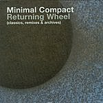 Minimal Compact Returning Wheel (Classics, Remixes & Archives)