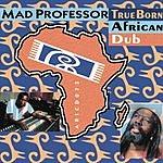 Mad Professor True Born African Dub