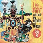 Lee 'Scratch' Perry Who Put The Voodoo 'Pon Reggae?