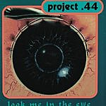 Project .44 Look Me In The Eye