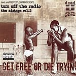 Dead Prez Turn Off The Radio: The Mix Tape, Vol.2 - Get Free Or Die Tryin' (Parental Advisory)