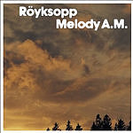 Röyksopp Melody A.M.