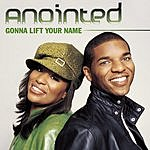 Anointed Gonna Lift Your Name