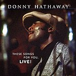 Donny Hathaway These Songs For You, Live!