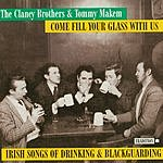 The Clancy Brothers Come Fill Your Glass With Us: Irish Songs Of Drinking And Blackguarding