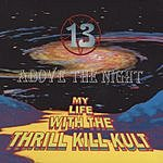 My Life With The Thrill Kill Kult 13 Above The Night