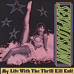 My Life With The Thrill Kill Kult Sexplosion!