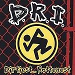 D.R.I. Dirtiest...Rottenest