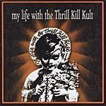 My Life With The Thrill Kill Kult My Life With The Thrill Kill Kult