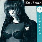 Kati Mac 18 Forever