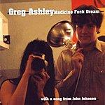 Greg Ashley Medicine F**k Dream