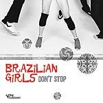 Brazilian Girls Don't Stop