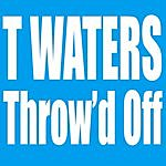 T. Waters Throw'd Off