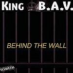King B.A.V. Behind The Wall (Parental Advisory)