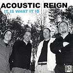 Acoustic Reign It Is What It Is