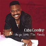 Cuba Gooding Begin With The Family