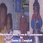 Charles E. Campbell Blackman's Birth, Love And Consciousness