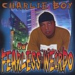Charlie Boy Da Fearless Weirdo