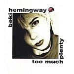 Beki Hemingway Too Much Plenty (Re-Release)